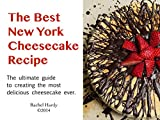 The Best New York Cheesecake Recipe: The ultimate guide to creating the most delicious cheesecake ever.