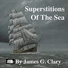 Superstitions of the Sea: A Digest of Beliefs, Customs, and Mystery (       UNABRIDGED) by James G. Clary Narrated by John Rayment