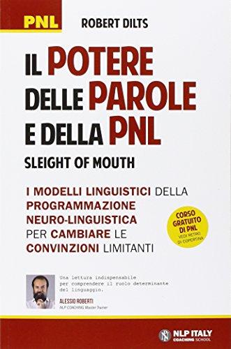 Il potere delle parole e della PNL. I modelli linguistici della Programmazione Neuro-Linguistica per cambiare le convinzioni limitanti