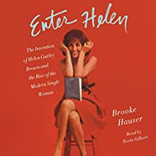 Enter Helen: The Invention of Helen Gurley Brown and the Rise of the Modern Single Woman Audiobook by Brooke Hauser Narrated by Tavia Gilbert