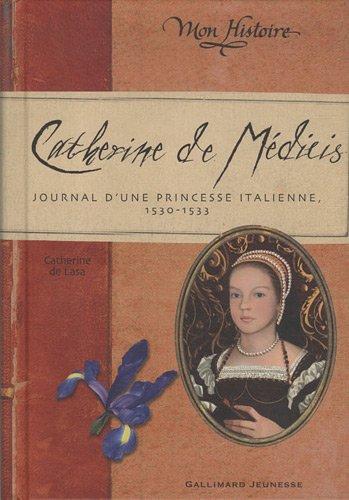 Catherine de Médicis : journal d'une princesse italienne, 1530-1533