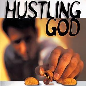 Hustling God: Why We Work So Hard for What God Wants to Give   [M. Craig Barnes]
