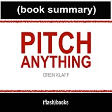 Pitch Anything by Oren Klaff - Book Summary: An Innovative Method for Presenting, Persuading, and Winning the Deal | Livre audio Auteur(s) :  FlashBooks Book Summaries Narrateur(s) : Dean Bokhari