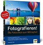 Fotografieren!: Die Fotoschule zum Mi...