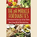 The pH Miracle for Diabetes: The Revolutionary Diet Plan for Type 1 and Type 2 Diabetics (       UNABRIDGED) by Robert O. Young, Shelley Redford Young Narrated by Scott Brick, Tess Masters