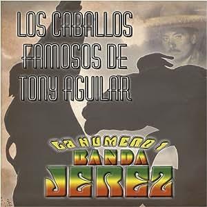 Banda Jerez - Caballos Famosos De Tony Aguilar - Amazon.com Music