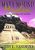 Maya Mound Mayhem (A Logan Dickerson Cozy Mystery Book 3)