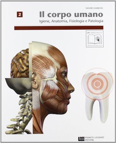 Corpo umano. Per operatori odontotecnici. Con espansione online. Per le Scuole superiori: 2