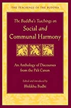 THE BUDDHA'S TEACHINGS ON SOCIAL AND COMMUNAL HARMONY: AN ANTHOLOGY OF DISCOURSES FROM THE PALI CANON (TEACHINGS OF THE BUDDHA)