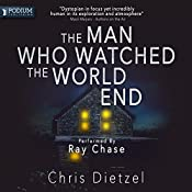 The Man Who Watched the World End: The Great De-evolution, Book 1 | Chris Dietzel