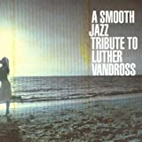 Smooth Jazz Tribute to Luther Vandross ~ Various Artists