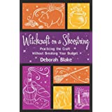 Witchcraft on a Shoestring: Practicing the Craft Without Breaking Your Budgetby Deborah Blake