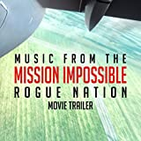 "Music From the ""Mission: Impossible Rogue Nation"" Movie Trailer"