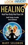 HEALING: Heal Your Body; Heal Your Li...