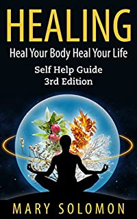 Healing: Heal Your Body; Heal Your Life: Self Help Guide by Mary Solomon ebook deal