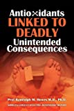 img - for Antioxidants Linked To Deadly Unintended Consequences book / textbook / text book