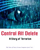 Control ALT Delete- Story of Terrorism (The Tales of Travis Keene; Computer Geek)