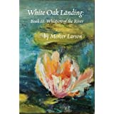 WHITE OAK LANDING; Book II: WHISPERS OF THE RIVER
