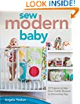 Sew Modern Baby: 19 Projects from Cud...