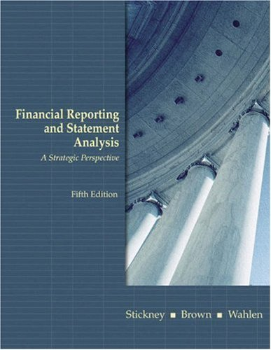 Financial Reporting and Statement Analysis: A Strategic Approach 5th Edition by Stickney, Clyde P.; Brown, Paul; Wahlen, James M. published by South-Western College Pub Hardcover
