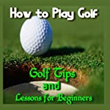 How to Play Golf – Golf Tips and Lessons for Beginners Reviews