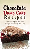 Chocolate Dump Cake Recipes: Delicious, Quick And Easy Recipes Your Family Will Love