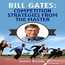 Bill Gates: Competition Strategies from the Master: Learn the Competition Strategies Used by Bill Gates and How to Apply His Competitive Methods to Succeed in Your Life Audiobook by Austin Brooks Narrated by Alan Sisto