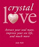Crystal Love: Attract Your Soul Mate, Improve Your Sex Life and Much More (1841813397) by Hall, Judy