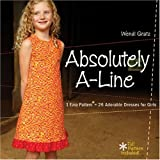 Absolutely A-line: 1 Easy Pattern = 26 Adorable Dresses for Little Girlspar Wendi Gratz