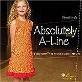 Absolutely A-line: 1 Easy Pattern = 26 Adorable Dresses for Little Girlspar Wendi Gratz