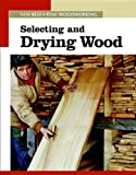 Selecting and Drying Wood: The New Best of Fine Woodworking