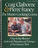 The Master Cooking Course: A Step-By-Step Illustrated Guide to the Preparation and Techniques of Four Gourmet Meals (0399505865) by Claiborne, Craig