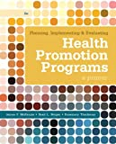 Planning, Implementing, &Evaluating Health Promotion Programs: A Primer (6th Edition)