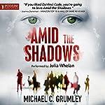 Amid the Shadows   Michael C. Grumley