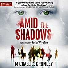 Amid the Shadows (       UNABRIDGED) by Michael C. Grumley Narrated by Julia Whelan