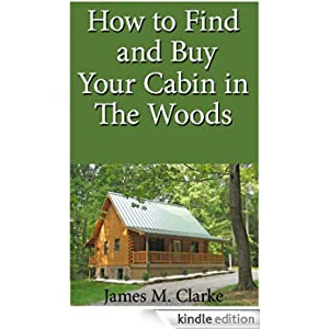 How To Find And Buy Your Cabin In The Woods Ebook James M