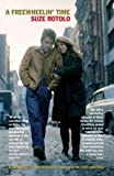 Suze Rotolo A Freewheelin' Time: A Memoir of Greenwich Village in the Sixties
