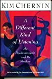 A Different Kind of Listening: My Psychoanalysis and Its Shadow (0060926899) by Chernin, Kim