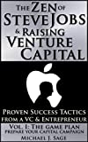 img - for The Zen of Steve Jobs & Raising Venture Capital Vol. I: The Game Plan: Prepare Your Capital Campaign book / textbook / text book