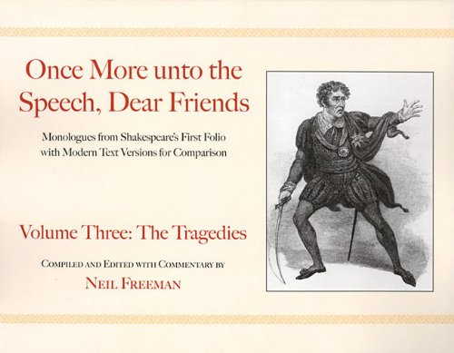 Once More unto the Speech, Dear Friends: Volume III: The Tragedies (Applause Books)