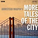 Armistead Maupin's More Tales of the City (BBC Radio 4 Drama) Audiobook by Armistead Maupin, Bryony Lavery Narrated by Kate Harper, Lydia Wilson, Jos Slovick
