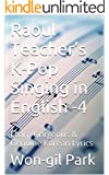 Raoul Teacher's  K-Pop Singing in English -4: Learn Gorgeous & Genuine Korean Lyrics (English Edition)