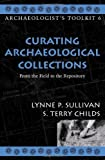 By Lynne P  Sullivan Curating Archaeological Collections: From the Field to the Repository (Archaeologist's Toolkit)