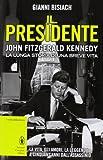 Il presidente. John Fitzgerald Kennedy. La lunga storia di una breve vita