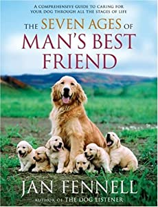 The Seven Ages Of Mans Best Friend A Comprehensive Guide To Caring For Your Dog Through All The Stages Of Life from Harper Paperbacks