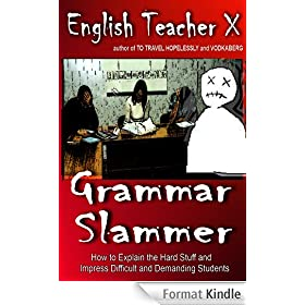 Grammar Slammer: How to Explain the Hard Stuff and Impress Difficult and Demanding Students (English Teacher X Book 10) (English Edition)
