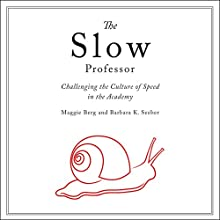 The Slow Professor: Challenging the Culture of Speed in the Academy Audiobook by Maggie Berg, Barbara K. Seeber Narrated by Emily Sutton-Smith