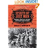 Spirits of Just Men: Mountaineers, Liquor Bosses, and Lawmen in the Moonshine Capital of the World by Charles D. Thompson Jr.