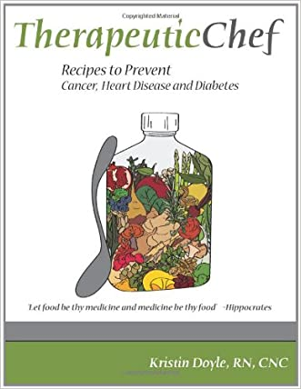 Therapeutic Chef: Recipes to prevent cancer, heart disease and diabetes