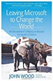 Leaving Microsoft to Change the World: An Entrepreneur�fs Odyssey to Educate the World�fs Children